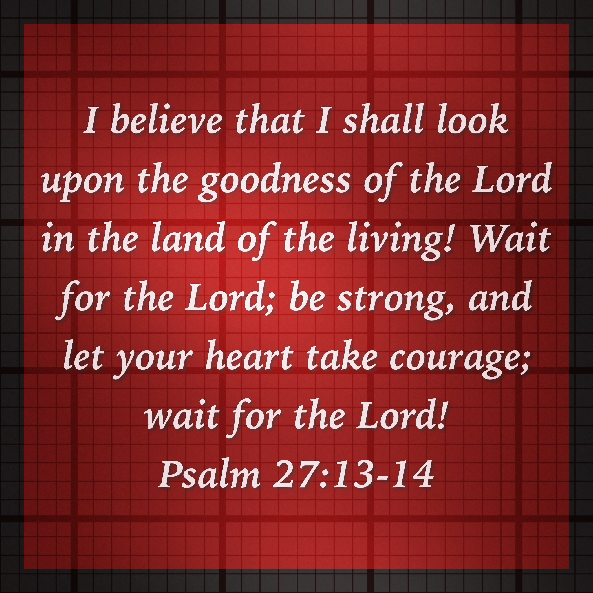 for the lord be strong and let your heart take courage wait for the ...